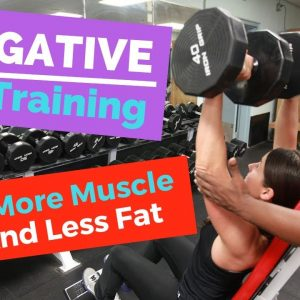 Negative Training For More Muscle...And Less Fat
