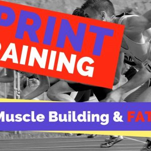 Sprint Training For Muscle Building And Fat Loss