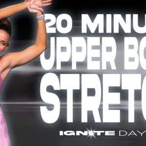 20 Minute Upper Body Stretch | IGNITE - Day 21