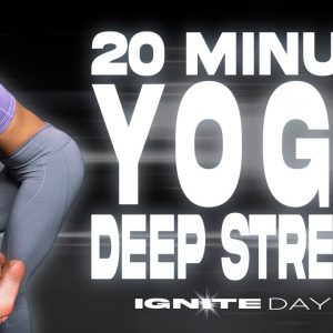 20 Minute Yoga Deep Stretch | IGNITE - Day 14