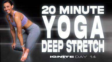 20 Minute Yoga Deep Stretch | IGNITE - Day 14