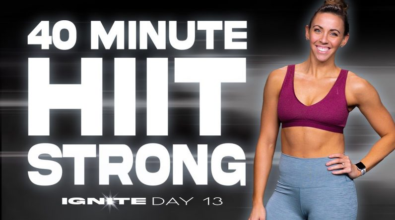 40 Minute HIIT Strong Workout | IGNITE - Day 13