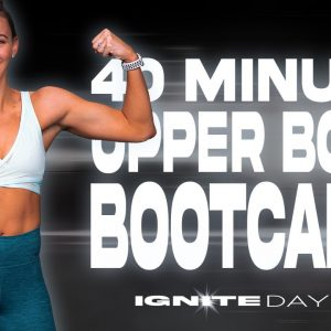 40 Minute Upper Body Bootcamp Workout | IGNITE - Day 25