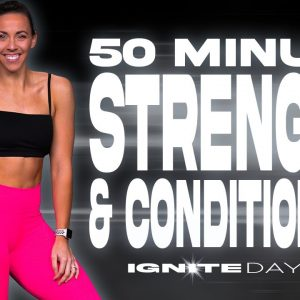50 Minute Strength and Conditioning Workout | IGNITE - Day 22