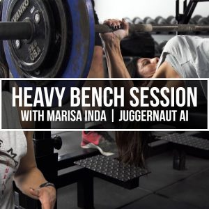 Heavy Bench Session with Marisa Inda | JuggernautAI