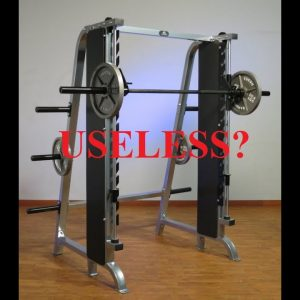 Is the smith machine completely useless?
