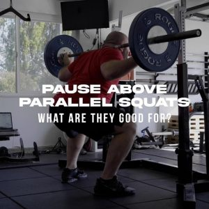 Pause Above Parallel Squat-How, When & Why?