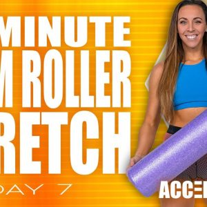 20 Minute Foam Roller Stretch | ACCELERATE - Day 7