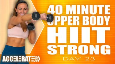40 Minute Upper Body HIIT Strong Workout | ACCELERATE - Day 23