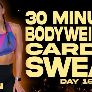 30 Minute Bodyweight Cardio Sweat Workout | BURN - Day 16