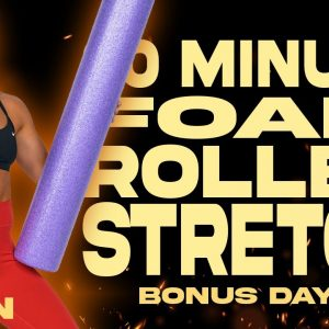 20 Minute Foam Roller Stretch | BURN BONUS 4