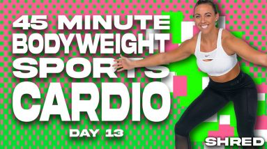 45 Minute Bodyweight Sports Cardio Workout | SHRED - DAY 13