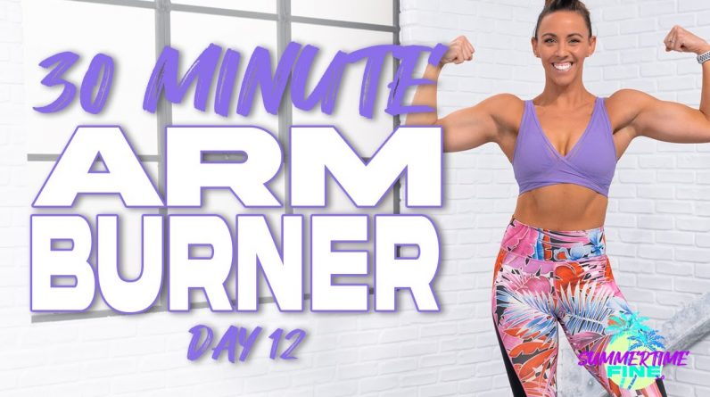 30 Minute Arm Burner Workout | Summertime Fine 3.0 - Day 12