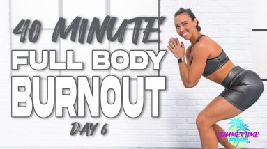 40 Minute Full Body Burnout Workout | Summertime Fine 3.0 - Day 6