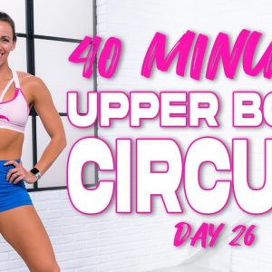 40 Minute Upper Body Circuit Workout | Summertime Fine 3.0 - Day 26