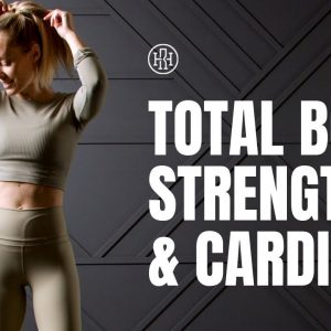Total Body // Strength & Cardio HIIT Workout