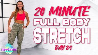 20 Minute Full Body Deep Stretch | Summertime Fine 3.0 - Day 84