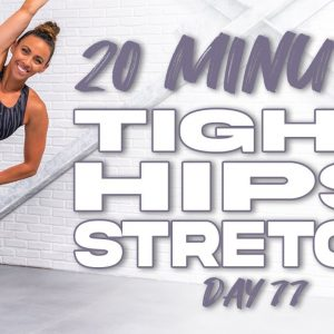 20 Minute Tight Hips Stretch | Summertime Fine 3.0 - Day 77