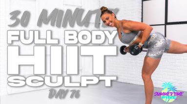 30 Minute Full Body HIIT Sculpt Workout | Summertime Fine 3.0 - Day 76