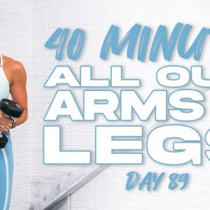 40 Minute All Out Arms and Legs Workout   Summertime Fine 3.0 - Day 89